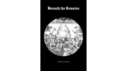 Beneath the Remains by Terence Hannum