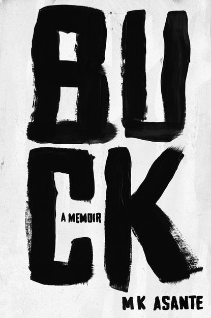 """In """"Buck,"""" author M.K. Asante tells the story of growing up on the dangerous streets of Philadelphia and crafting a unique education from untraditional sources."""