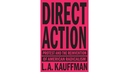 "Wednesday: L.A. Kaufman, ""Direct Action: Protest and the Reinvention of American Radicalism"""