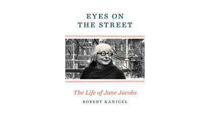"""Jane Jacobs tells us a lot about cities, but a new biography """"Eyes on the Street"""" doesn't tell us much about her"""