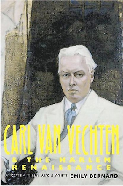 """""""Carl Van Vechten and the Harlem Renaissance: A Portrait in Black and White,"""" 376 pages, Yale University Press, $30."""