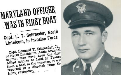 Leonard T. Schroeder Jr., a native of North Linthicum and a graduate of Glen Burnie High School, is generally accepted as the first U.S. soldier to land at Utah Beach during the Normany invasion on D-Day.