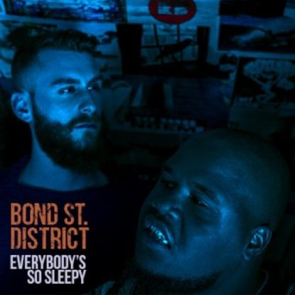 Bond St. District, Everybody's So Sleepy