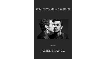 """Straight James/Gay James: Poems"" by James Franco"