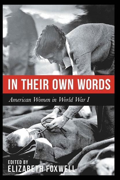 """Elizabeth Foxwell will discuss her book, """"In Their Own Words: American Women in World War I,"""" on Sunday, March 26 at the Jarrettsville Library."""