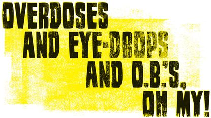 Overdoses and eye-drops and OBs, oh my!