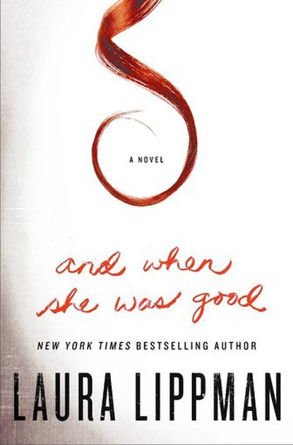 """""""And When She Was Good,"""" by Laura Lippman."""