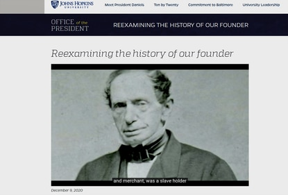A photograph of Johns Hopkins, founder of the university and hospital that bear his name, appeared in a December university video reporting that the merchant and philanthropist had enslaved people in antebellum Baltimore.