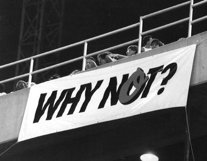"""A """"Why Not?"""" sign at Memorial Stadium on Sept. 13, 1989."""