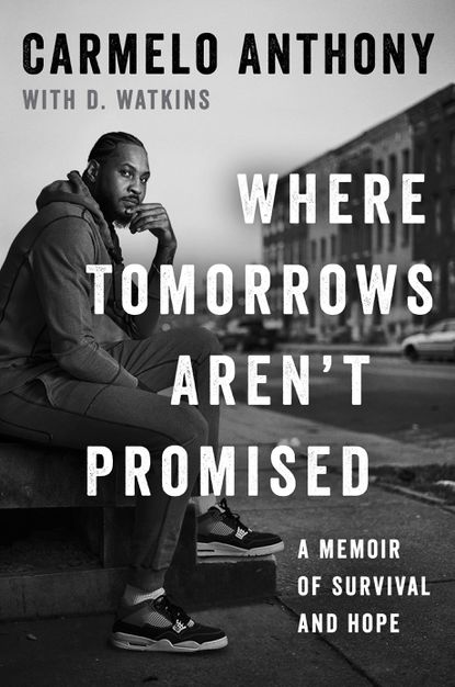 """This cover image released by Gallery Books shows """"Where Tomorrows Aren't Promised: A Memoir of Survival and Hope,"""" by Carmelo Anthony, with D. Watkins. (Gallery Books via AP)"""
