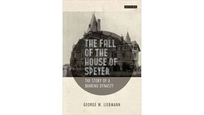 """George W. Liebmann: """"The Fall of the House of Speyer"""""""